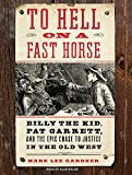 To Hell on a Fast Horse: Billy the Kid, Pat Garrett, and the Epic Chase to Justice in the Old West Mark L. Gardner