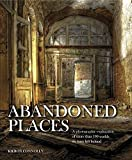 img - for Abandoned Places: A photographic exploration of more than 100 worlds we have left behind book / textbook / text book