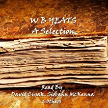 WB Yeats: A Selection | Livre audio Auteur(s) : William Butler Yeats Narrateur(s) : David Cusak, Siobahn McKenna