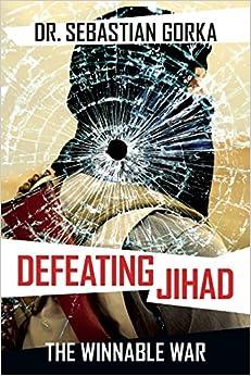 Gorka – Defeating Jihad: The Winnable War