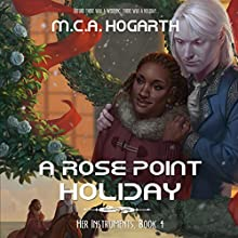 A Rose Point Holiday: Her Instruments, Book 4 Audiobook by M.C.A. Hogarth Narrated by Daniel Dorse