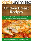 Chicken Breast Recipes: Sweet and Spicy Chicken Breast Recipes for Breakfast, Lunch, Dinner and More. (The Easy Recipe) (English Edition)