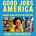 Good Jobs America: Making Work Better for Everyone Audiobook by Paul Osterman, Beth Shulman Narrated by James Robert Killavey