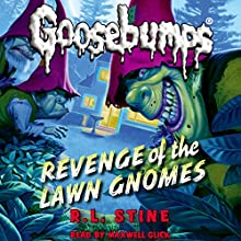 Classic Goosebumps: Revenge of the Lawn Gnomes (       UNABRIDGED) by R. L. Stine Narrated by Maxwell Glcik
