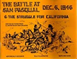 The Battle At San Pasqual December 6 1846 and the Struggle for California