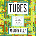 Tubes: A Journey to the Center of the Internet (       UNABRIDGED) by Andrew Blum Narrated by Andrew Blum