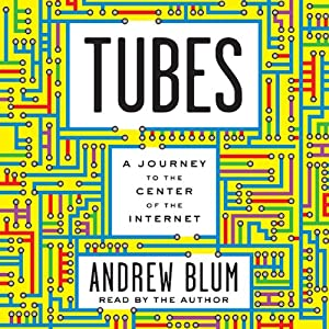 Tubes: A Journey to the Center of the Internet | [Andrew Blum]