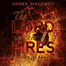 The Lord in the Fires: Increasing in the Awe of God | Livre audio Auteur(s) : James Maloney Narrateur(s) : Will Cate