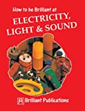 How to be Brilliant at Electricity, Light & Sound (Brilliant how to ...)