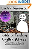 English Teacher X Guide To Teaching English Abroad: Practical Advice for Surviving the Perils and Pitfalls of a TEFL Job