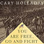 You Are Free, Go and Fight | Cary Holladay