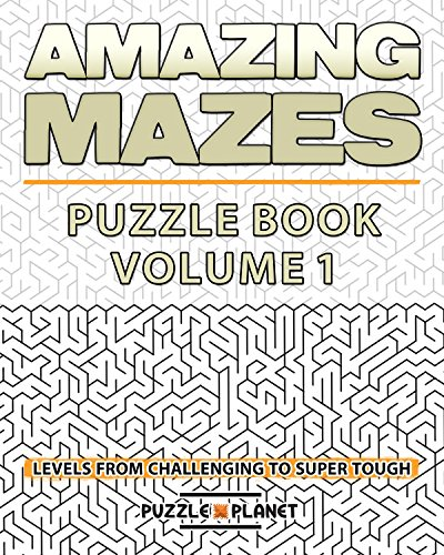 Amazing Mazes Puzzle Book - Mazes For Adults: Maze Levels From Challenging To Super Tough (Mazes Books For Adults 1)