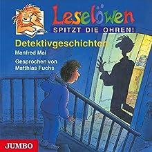 Detektivgeschichten (Leselöwen spitzt die Ohren!) Hörbuch von Manfred Mai Gesprochen von: Matthias Fuchs