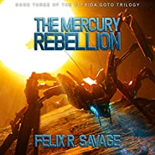 The Mercury Rebellion: The Solarian War Saga, Book 3 Audiobook by Felix R. Savage Narrated by Ryan Kennard Burke