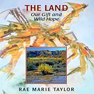 The Land: Our Gift and Wild Hope | [Rae Marie Taylor]