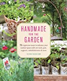 Handmade for the Garden: 75 Ingenious Ways to Enhance Your Outdoor Space with DIY Tools, Pots, Supports, Embellishments, and More