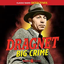 Dragnet: Big Crime Radio/TV Program by  Original Radio Broadcast Narrated by Jack Webb