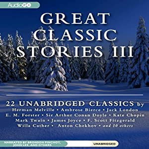 Great Classic Stories III: 22 Unabridged Classics | [Herman Melville, Kate Chopin, Willa Cather, Mark Twain, Anton Chekhov, Ambrose Bierce, Bret Harte, Jack London, Kate Mansfield, Arthur Conan Doyle]