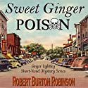 Sweet Ginger Poison (       UNABRIDGED) by Robert Burton Robinson Narrated by Ginger Cucolo