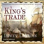 A King's Trade: Alan Lewrie Series, Book 13   Dewey Lambdin