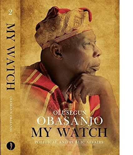 My Watch Volume 2: Political and Public Affairs, by Olusegun Obasanjo