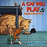 A Cat Will Play: Shadow Book, Volume 2 | M. Duda