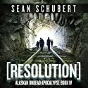 Resolution: Alaskan Undead Apocalypse, Book 4 Audiobook by Sean Schubert Narrated by Daniel May