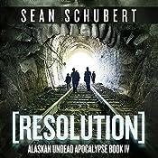 Resolution: Alaskan Undead Apocalypse, Book 4 | Sean Schubert