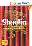 Shaolin - In acht Schritten zu mehr Energie und innerer Balance (GU Text-Ratgeber)