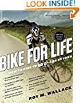 Bike for Life: How to Ride to 100--an...