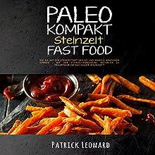 PALEO Kompakt - Steinzeit Fast Food Hörbuch von Patrick Leonard Gesprochen von: Lukas Frania