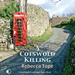 A Cotswold Killing (       UNABRIDGED) by Rebecca Tope Narrated by Caroline Lennon