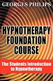 Georges Philips Hypnotherapy Foundation Course: The Students Introduction to Hypnotherapy