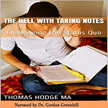 The Hell with Taking Notes: Challenging the Status Quo (       UNABRIDGED) by Thomas Hodge, MA Narrated by Gordon Greenhill