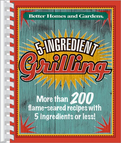 Better Homes and Gardens 5-Ingredient Grilling (Better Homes & Gardens Cooking), Better Homes & Gardens