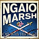 Off with His Head Audiobook by Ngaio Marsh Narrated by Ric Jerrom