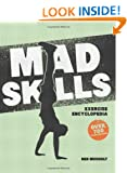 Mad Skills Exercise Encyclopedia: The World's Largest Illustrated Exercise Encyclopedia