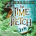 The Time Fetch (       UNABRIDGED) by Amy Herrick Narrated by Luci Christian