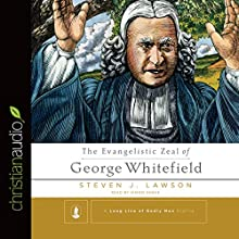 The Evangelistic Zeal of George Whitefield (       UNABRIDGED) by Steven J. Lawson Narrated by Simon Vance