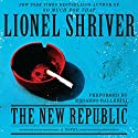 The New Republic: A Novel Audiobook by Lionel Shriver Narrated by Edoardo Ballerini