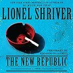 The New Republic: A Novel | Lionel Shriver