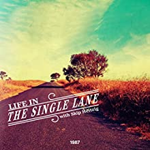 Life in the Single Lane Speech by Skip Heitzig Narrated by Skip Heitzig