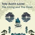 The Living and the Dead Hörbuch von Toby Austin Locke Gesprochen von: Barnaby Edwards