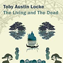 The Living and the Dead Audiobook by Toby Austin Locke Narrated by Barnaby Edwards