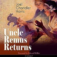 Uncle Remus Returns Audiobook by Joel Chandler Harris Narrated by Edward Miller