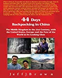 44 Days Backpacking in China: The Middle Kingdom in the 21st Century, With the United States, Europe and the Fate of the World in Its Looking Glass; A Personal Conversation With Ch