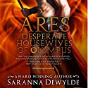 Desperate Housewives of Olympus: Ares: Ambrosia Lane, Book 3 Audiobook by Saranna DeWylde Narrated by Hollie Jackson