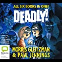 Deadly! (       UNABRIDGED) by Morris Gleitzman, Paul Jennings Narrated by Francis Greenslade, Melissa Eccleston
