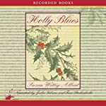 Holly Blues: A China Bayles Mystery (       UNABRIDGED) by Susan Wittig Albert Narrated by Julia Gibson, Linda Stephens, Ed Sala