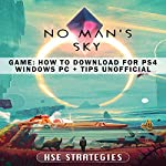 No Man's Sky Game: How to Download for PS4, Windows, PC + Tips: Unofficial |  HSE Strategies